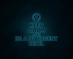 Keep Calm and Be A Divergent Rebel by Sashi0