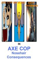 Axe Cop: Nosehair Consequences by FacepalmPunch