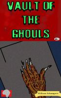 Vault of the Ghouls Volume 1 (Better Brains Books) by WilliamWhoIsNotBill