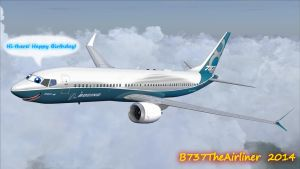 737 MAX Says Happy B-Day to me! by B737TheAirliner