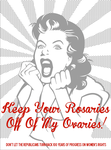 Keep Your Rosaries Off Of My Ovaries! by poasterchild