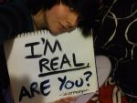 I'm Real, Are You? by slicermorgan