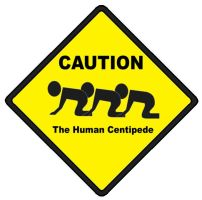 Caution: Human Centipede by Sukorodo