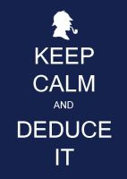 Keep Calm and Deduce it by LikeAnEagle