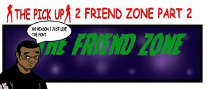 The Pick Up 2 The Friend zone part 2 by RWhitney75