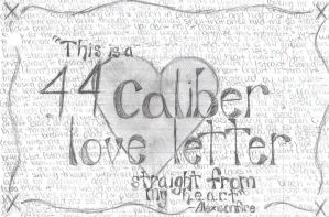 44. caliber love letter by wtfalyssa