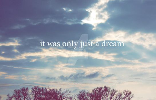 ~ It was only just a dream ~ by Angelicsweetheart