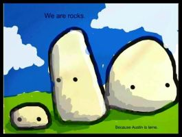 We are rocks. by RustyGonzo