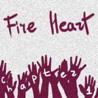 FIRE HEART chapter1 by MaryandJim