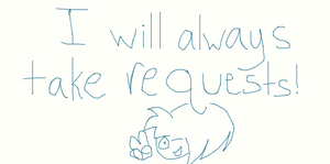 I will always take requests by That-Wacky-Whovian