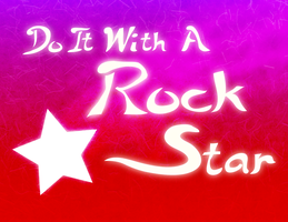 Do It With A Rock Star by coinoperatedbear