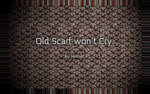 Old Scarf Won't Cry by Hemingway81