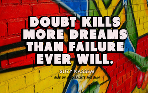 Doubt kills more dreams than failure ever will. by callmelazy