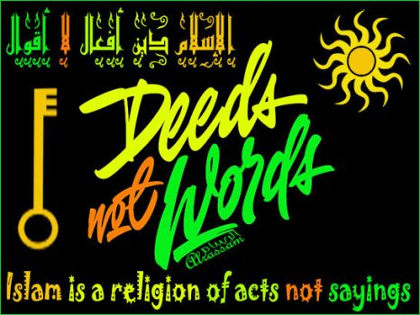 Islam is a religion of acts not sayings by alrassamphoto
