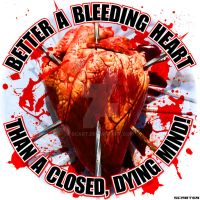 Better a Bleeding Heart, Than a Closed Dying Mind! by scart