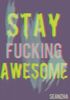 Stay Fucking Awesome by seanzhakemalrachman