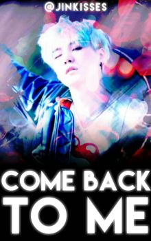Come Back To me  by OurMavra