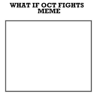 What If OCT Fights Meme by MrPr1993