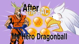 After the Fact: My Hero Dragonball by MLP-Silver-Quill