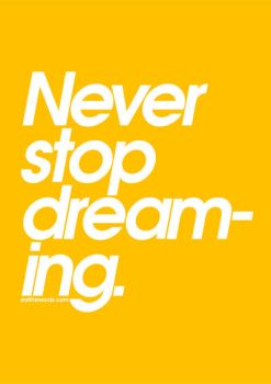 Never stop dreaming. by eatthewords