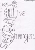 Live Stronger by 12ThOldSoul