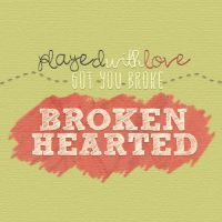 Played with love got you broken hearted by bakahouken