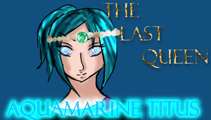 [UTAU] The Last Queen [Aquamarine Titus][Coming] by IvyDevi