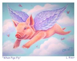 When Pigs Fly... by carefulwhatyawishfor