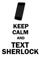 KEEP CALM AND TEXT SHERLOCK by AliceIsMusic