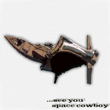 ...see you space cowboy by Paraployd