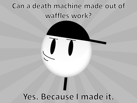 'Yes, Because I made it.'  Meme by Mellowix