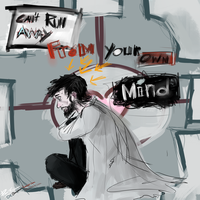 Can't run away from your own mind. by Dr-Bowman