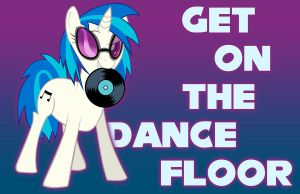 DJ PON-3/ Vinyl Scratch - GET ON THE DANCE FLOOR by J-Nanasca