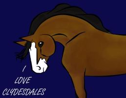 I LOVE CLYDESDALES by ArtisinmyHeart