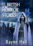 13 British Horror Stories/Rayne Hall - Book Cover by RayneHall