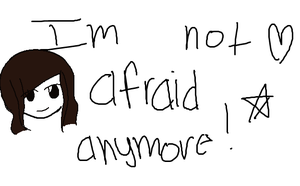 Im not afraid anymore by MimitheEchidna1
