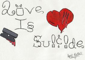 love is suicide by psychobiotch4life