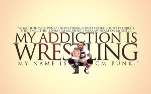 My Addiction Is Wrestling  CM PUNK Wallpaper by lovelives4ever