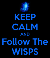 Keep Calm and Follow The Wisps by BraveMoonGirl