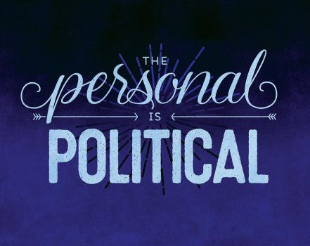 The Personal is Political by dani-kelley