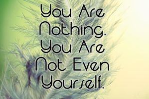 You are nothing by morbidmind6