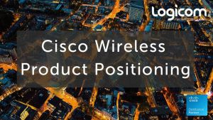 Cisco Wireless Product Positioning _1 by LogicomOfficial