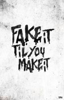 Fake it til you make it poster by sdwhaven