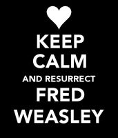 Keep Calm Resurrect Fred by thexbitterxsweet