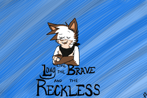Long live the brave and the reckless by Driifting-Dream