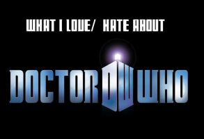 Things I Love And Hate About Doctor Who by ReissumiesSF