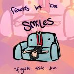 Frowns look like smiles by saladsalty