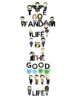 The Fandom Life Is The-Good Life Design #2 by GeekInspired