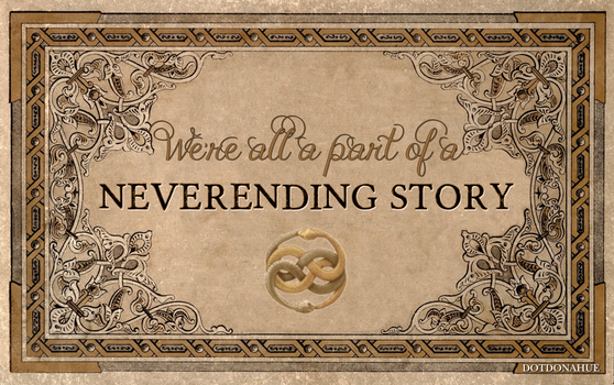 We're all a part of a Neverending Story by dotdonahue