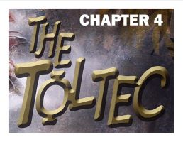 THE TOLTEC Chapter 4 by TOMCAVANAUGH